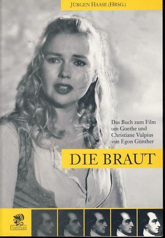 Die Braut: das Buch zum Film um Goethe und Christiane Vulpius. Von Egon Günther. - Haase, Jürgen (Hg.)