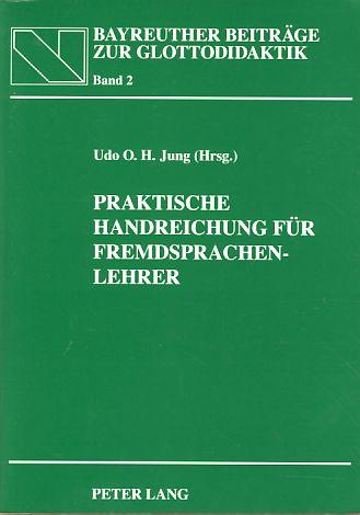 Praktische Handreichung für Fremdsprachenlehrer. In Zusammenarbeit mit Heidrun Jung, Bayreuther Beiträge zur Glottodidaktik Bd. 2. 4., vollst. neu bearb. Aufl. - Jung, Udo O. H. (Hg.)