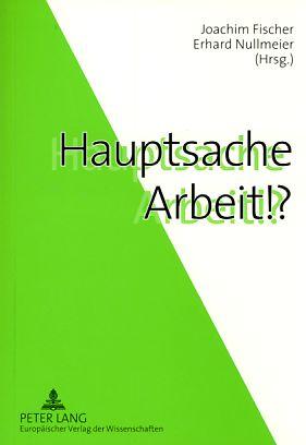 Hauptsache Arbeit!? - Fischer, Joachim und Erhard Nullmeier (Hrsg.)