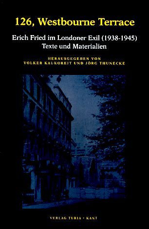 126, Westbourne Terrace. Erich Fried im Londoner Exil (1938-1945). Texte und Materialien.