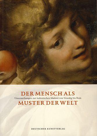 Der Mensch als Muster der Welt. Untersuchungen zur italienischen Malerei von Venedig bis Rom. Hrsg. für die Bayerischen Staatsgemäldesammungen München - Schleif, Nina [Hrsg.]