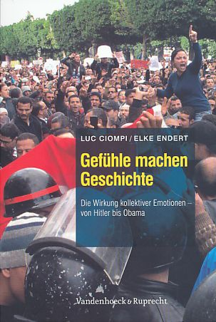 Gefühle machen Geschichte Die Wirkung kollektiver Emotionen von Hitler bis Obama.  1., neue Ausg. - Ciompi, Luc und Elke Endert