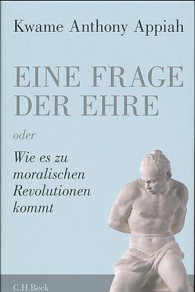 Eine Frage der Ehre oder wie es zu moralischen Revolutionen kommt. Aus dem Englischen von Michael Bischoff. - Appiah, Kwame Anthony