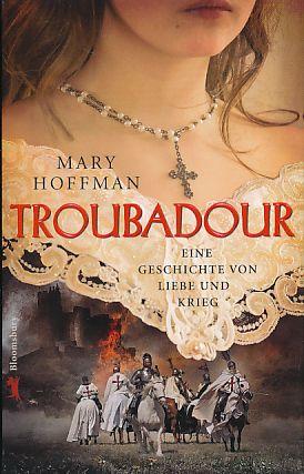 Troubadour. Eine Geschichte von Liebe und Krieg. Aus dem Engl. von Eva Riekert. - Hoffman, Mary