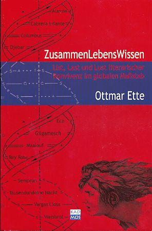 ZusammenLebensWissen. List, Last und Lust literarischer Konvivenz im globalen Maßstab. (ÜberLebenswissen III). - Ette, Ottmar