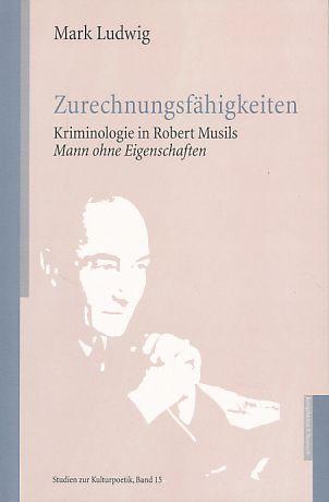 Zurechnungsfähigkeiten. Kriminologie in Robert Musils Mann ohne Eigenschaften - Ludwig, Mark