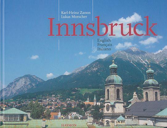 Innsbruck. Photographie: Karl-Heinz Zanon. 1., Auflage - Zanon, Karl_Heinz und Lukas Morscher
