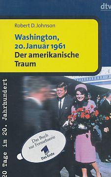 Washington, 20. Januar 1961 - der amerikanische Traum. Robert D. Johnson. Aus dem Amerikan. übers. von Hartmut Schickert, 20 Tage im 20. Jahrhundert dtv ; 30610 Orig.-Ausg. - Johnson, Robert David