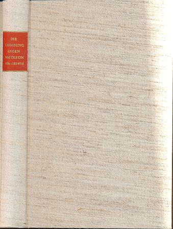 Die Erhebung gegen Napoleon: 1806 - 1814/15. Quellen zum politischen Denken der Deutschen im 19. und 20. Jahrhundert Bd. 2.