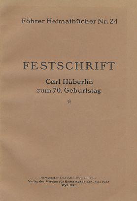 Carl Häberlin zum 70. Geburtstag. Festschrift. Föhrer Heimatbücher Nr. 24.