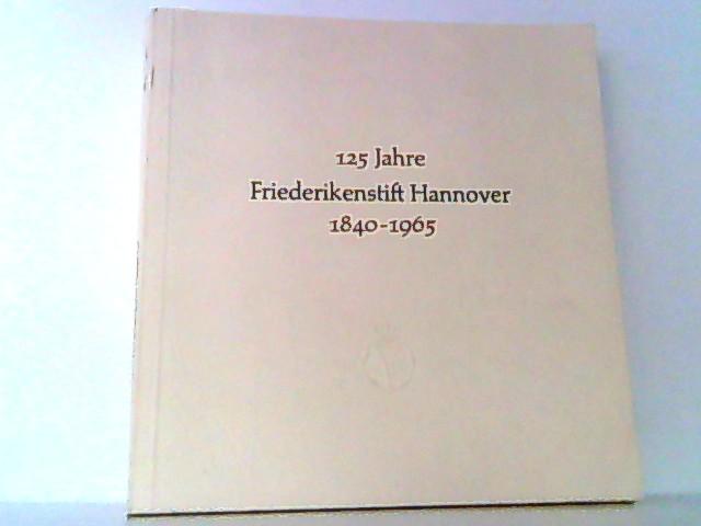 125 Jahre Friederikenstift Hannover 1840 - 1965. - Ködderitz, Walter und Friedrich Quantz
