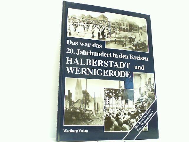 Das war das 20. Jahrhundert in den Kreisen Halberstadt und Wernigerode. - Kraus, Uwe und Jörg Endries