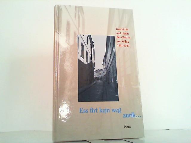 Ess firt kejn weg zurik - Geschichte und Lieder des Ghettos von Wilna 1941 - 1943.