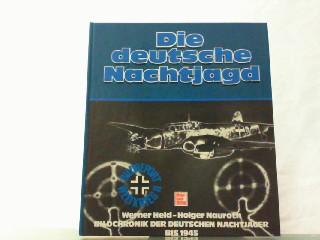 Nauroth, Holger und Werner Held: Die deutsche Nachtjagd. Bildchronik der deutschen Nachtj�ger bis 1945.
