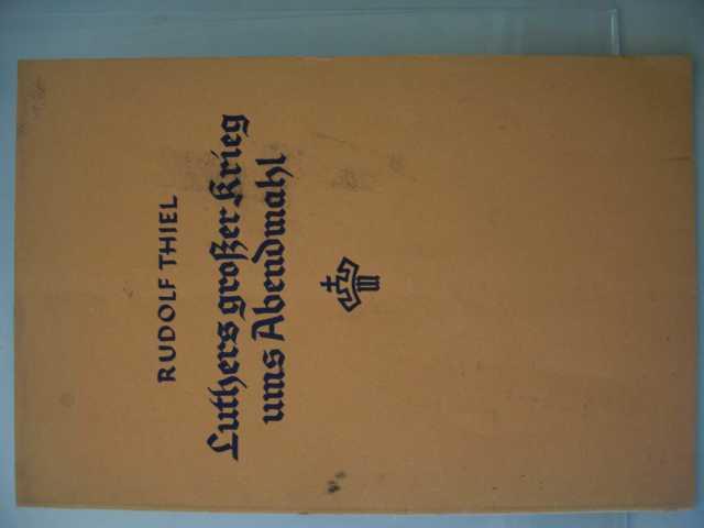 Martin Luthers großer Krieg ums Abendmahl von Rudolf Thiel : Schriftenreihe der Luthergesellschaft, Nr. 8 : erste Auflage :