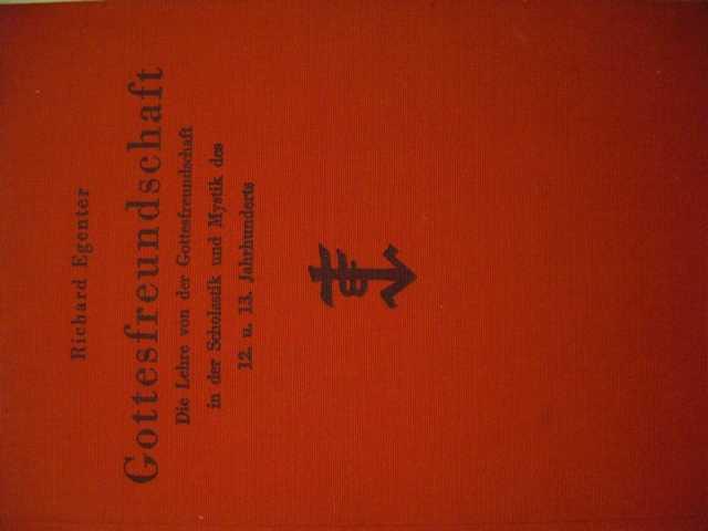 Gottesfreundschaft die Lehre von der Gottesfreundschaft in der Scholastik und Mystik des 12. und 13. Jahrhunderts von Dr. phil. Richard Egenter Erstausgabe