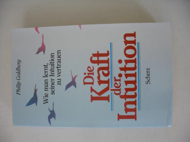 Die Kraft der Intuition - Wie man Lernt, seiner Intuition zu vertrauen. dritte Auflage :