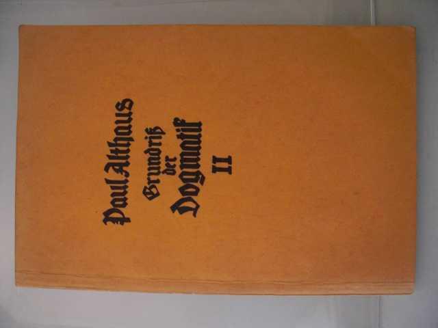Dogmatik - Althaus, Paul   : Grundriß der Dogmatik ; von D. Paul Althaus - Zweiter Teil: 2., durchgesehene Auflage :