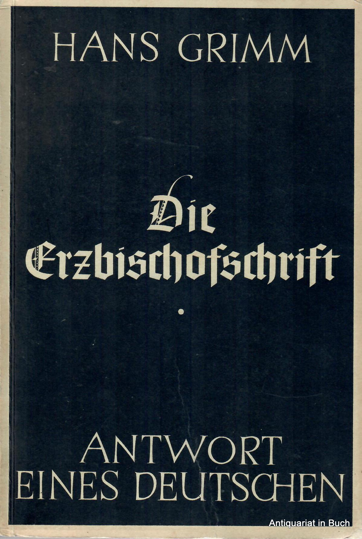 """Die Erzbischofschrift von Hans Grimm : Antwort eines Deutschen - Die Erzbischofschrift : Deutscher Verlag """"El Buen Libro"""" Buenos Aires 1950"""