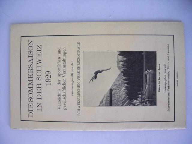 Die Sommersaison in der Schweiz 1929 : Verzeichnis der sportlichen und gesellschaftlichen Veranstaltungen zusammengestellt von der Schweizerischen Verkehrszentrale : mit einem Schreiben vom Direktor der Schweizerische Verkehrszentrale in Zürich Dr. Junod : erste Auflage :