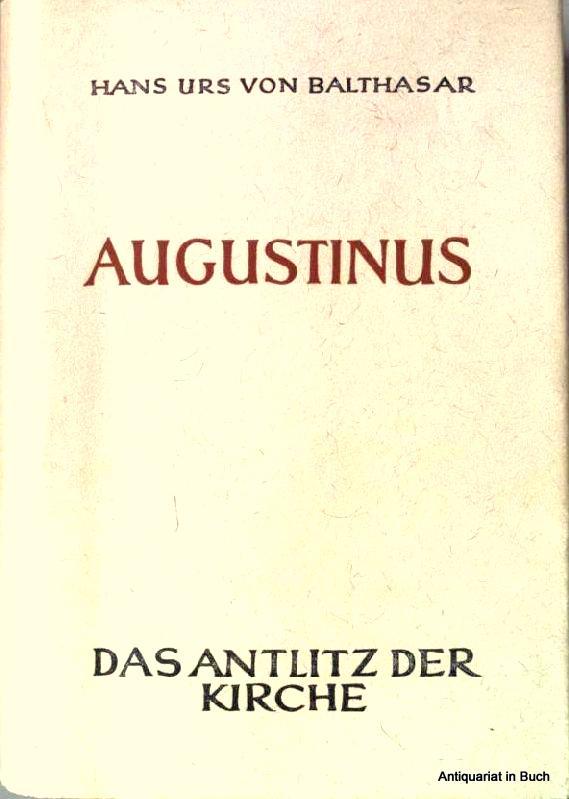 Augustinus. Das Antlitz der Kirche Auswahl und Übertragung von Hans-Urs von Balthasar