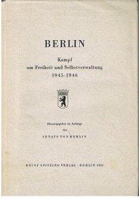 Berlin. Kampf um Freiheit und Selbstverwaltung 1945-1946. Herausgegeben im Auftrage des Senats von Berlin :
