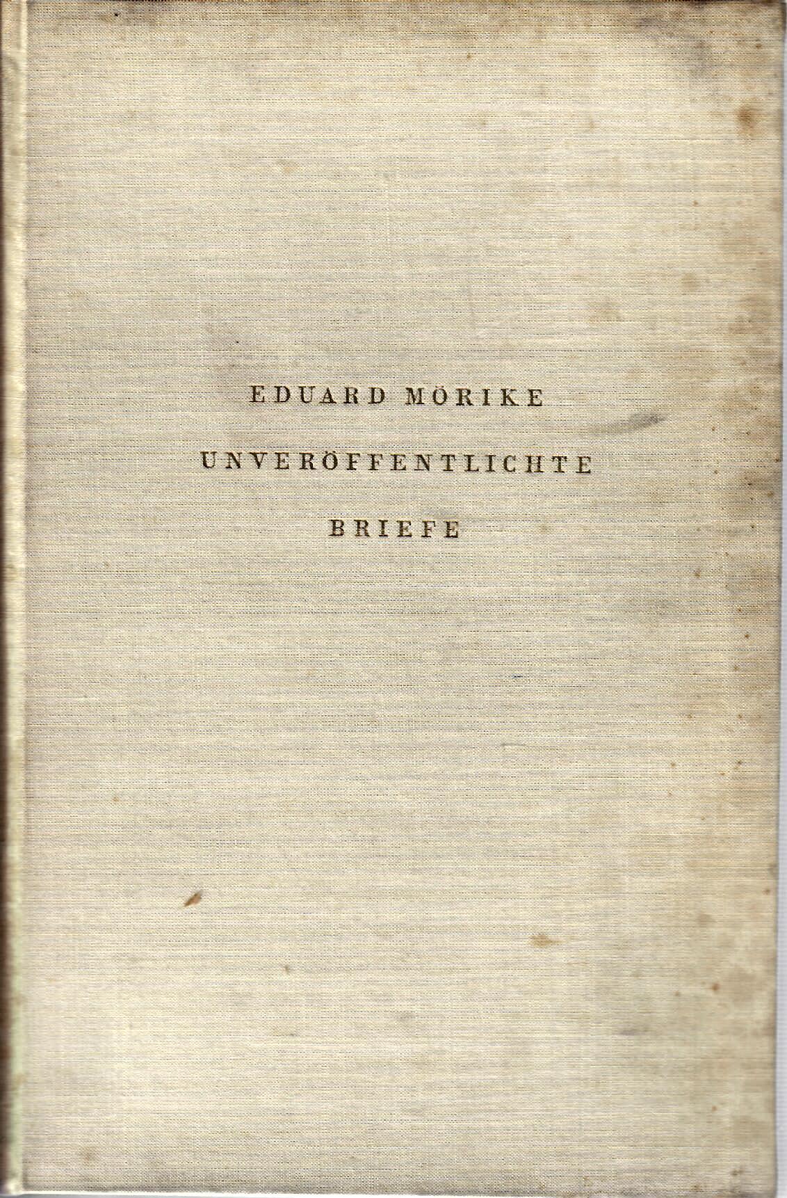 Unveröffentlichte Briefe : Eduard Mörike : herausgegeben von Friedrich Seebaß erste Auflage :