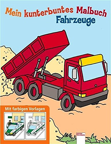 Fahrzeuge : Mein kunterbuntes Malbuch : mit farbigen Vorlagen erste Auflage :