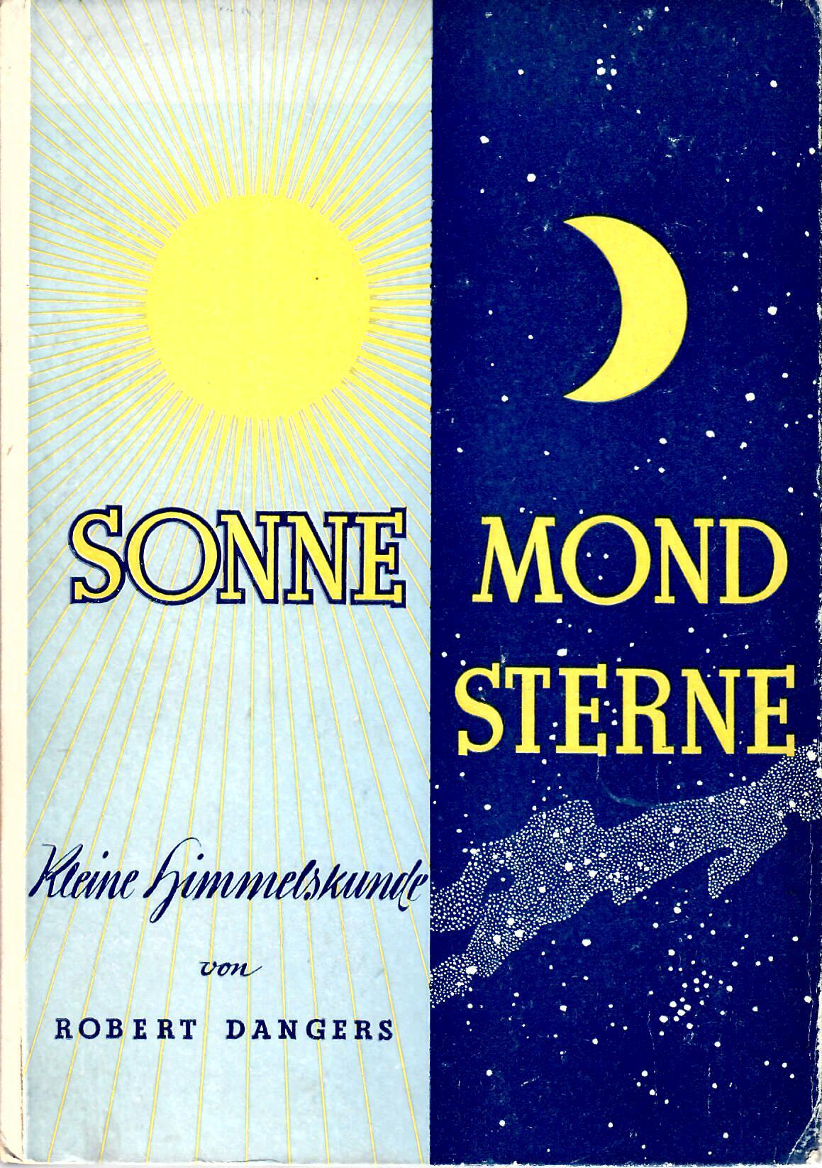Sonne, Mond, Sterne : Kleine Himmelskunde von Robert Dangers : Verlag Kemper Heidelberg 1948 : Zustand sehr gut : Aus dem Nachlass von Dr. Ivan Diehl :