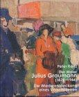 Der Maler Julius Graumann (1878-1944). Die Wiederentdeckung eines Verschollenen