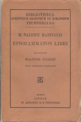 M. Valerii Martialis Epigrammaton libri. Recognovit Walther Gilbert. Bibliotheca scriptorum graecorum et romanorum Teubneriana.