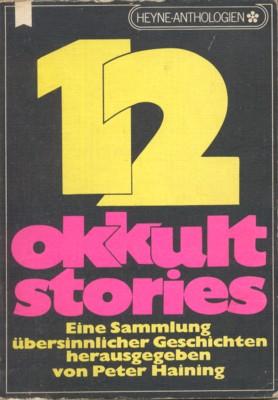 12 [Zwölf] okkult stories : eine Sammlung übersinnl. Geschichten. [Dt. Übers. von Leni Sobez]. Dt. Erstveröffentlichung. - Haining, Peter [Hrsg.]