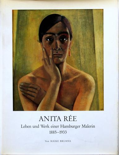 Anita Rée : Leben u. Werk e. Hamburger Malerin 1885 - 1933. Verein für Hamburg. Geschichte / Verein für Hamburgische Geschichte: Veröffentlichung des Vereins für Hamburgische Geschichte ; Bd. 29. - Bruhns, Maike