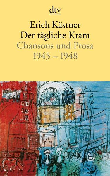 Der tägliche Kram. Chansons und Prosa 1945-1948. 3. Auflage. - Erich. Kästner Erich Kästner  und  Erich. Kästner