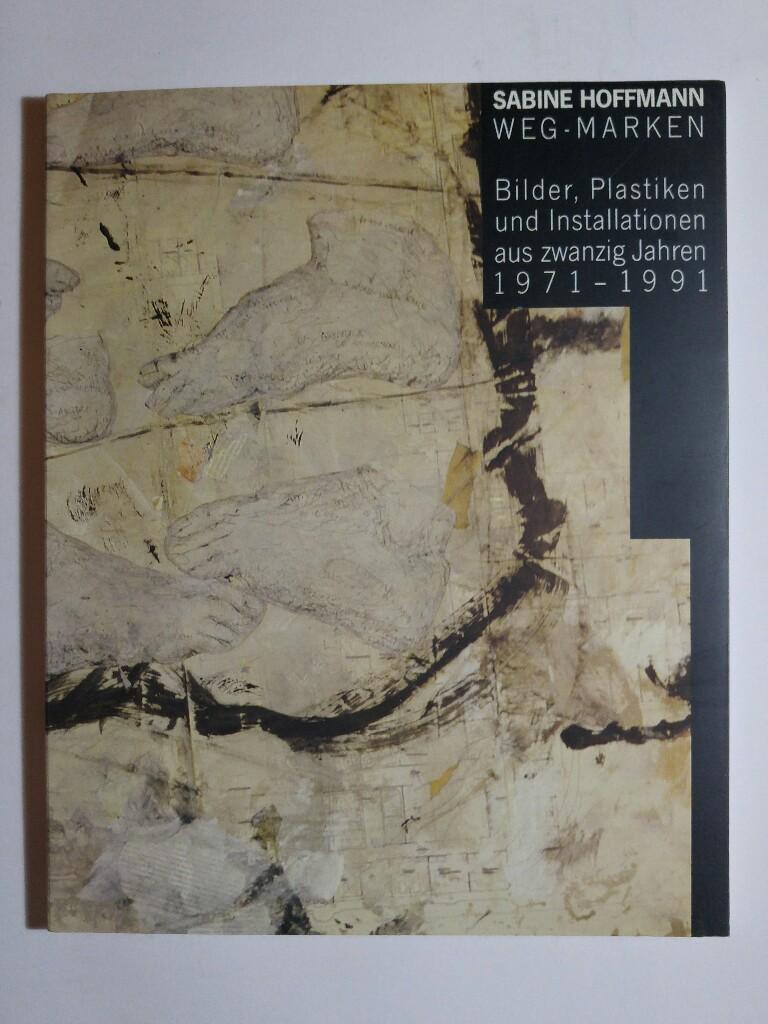 Weg-Marken. Bilder, Plastiken und Installationen aus zwanzig Jahren 1971-1991 - Hoffmann, Sabine