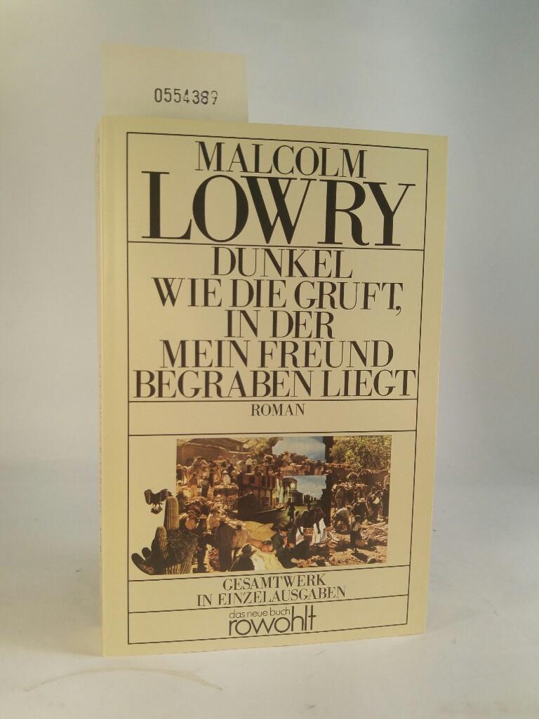 Dunkel wie die Gruft, in der mein Freund begraben liegt - Lowry, Malcolm und Werner Schmitz