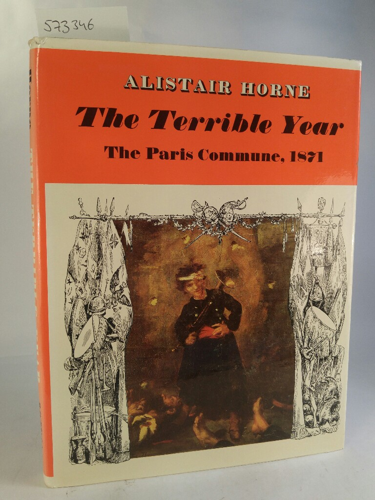 Terrible Year: The Paris Commune, 1871  1st Edition - Horne, Alistair
