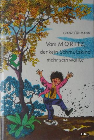 Vom Moritz, der kein Schmutzkind mehr sein wollte. Ein Märchen von Franz Fühmann mit Bildern von Ingeborg Friebel.  10. Auflage. - Fühmann, Franz