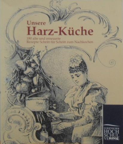 Unsere Harz-Küche. 180 alte und erneuerte Rezepte Schritt für Schritt zum Nachkochen. - Langwald, Reiner