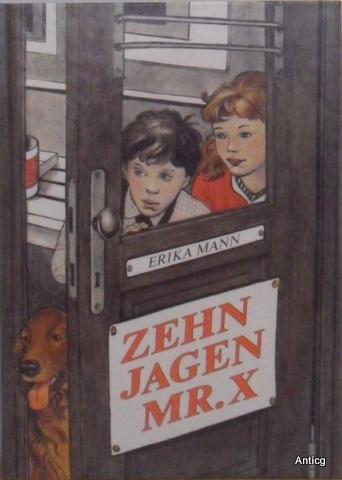 Zehn jagen Mr. X. Mit einem Nachwort von Golo Mann. Übersetzt von Elga Abramowitz. Mit Illustrationen von Marta Hofmann. - Mann, Erika