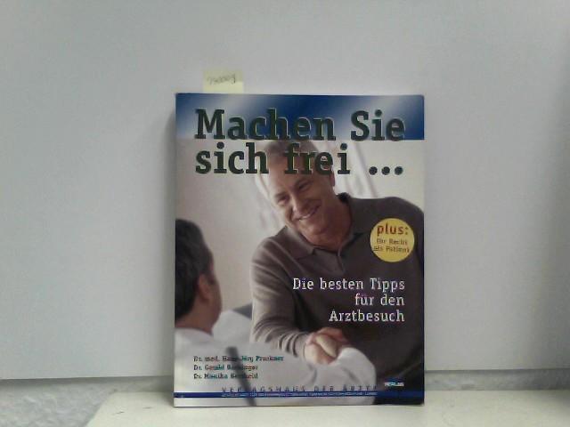 Pruckner, Hans-Jörg, Gerald Bachinger und Monika Berthold: Machen Sie sich frei . . . Die besten Tipps für den Arztbesuch.