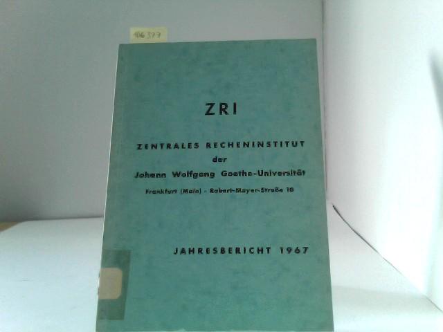 Jahresbericht 1967 des Zentralen Recheninstitutes der Johann Wolfgang Goethe- Universität Frankfurt am Main.