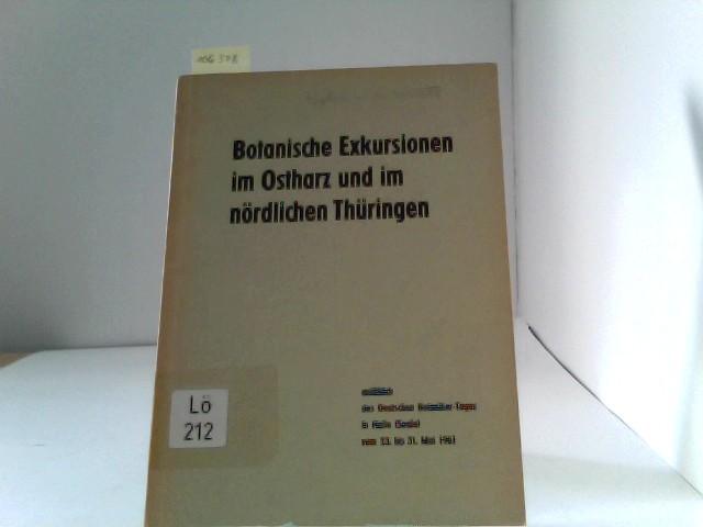 Botanische Exkursionen im Ostharz und im nördlichen Thüringen anläßlich des Deutschen Botaniker- Tages in Halle (Saale) vom 23. bis 31. Mai 1961.