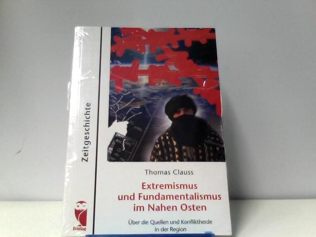 Extremismus und Fundamentalismus im Nahen Osten. Über die Quellen und Konfliktherde in der Region
