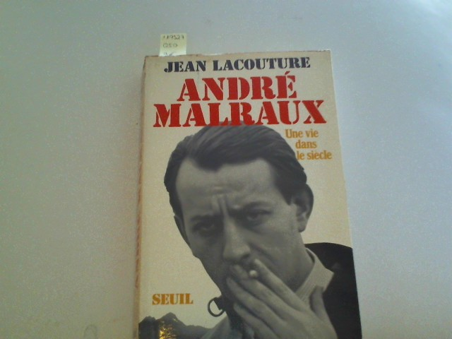 Andre Malraux, und vie dans le siecle 1901 - 1976