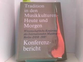 Tradition in den Musikkulturen heute und morgen. Bericht über die wissenschaftliche Konferenz des Internationalen Musikrates 2.-4. Oktober 1985