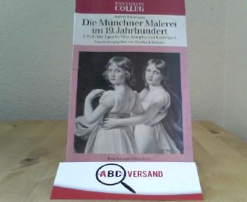 Die Münchner Malerei im 19. Jahrhundert.1.Teil: Die Epoche Max Josephs und Ludwigs I