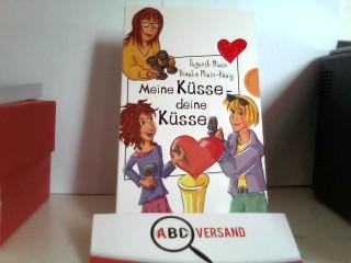 Minte-König, Bianka und Gwyneth Minte: Meine Küsse - deine Küsse, aus der Reihe Freche Mädchen - freche Bücher