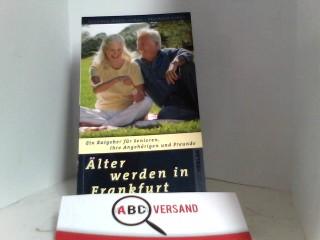 Älter werden in Frankfurt: Ein Ratgeber für Senioren, ihre Angehörigen und Freunde