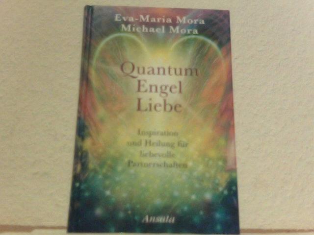 Mora, Eva-Maria: Quantum Engel Heilung : Energietherapie und Kommunikation mit Engeln, Engelkräften.